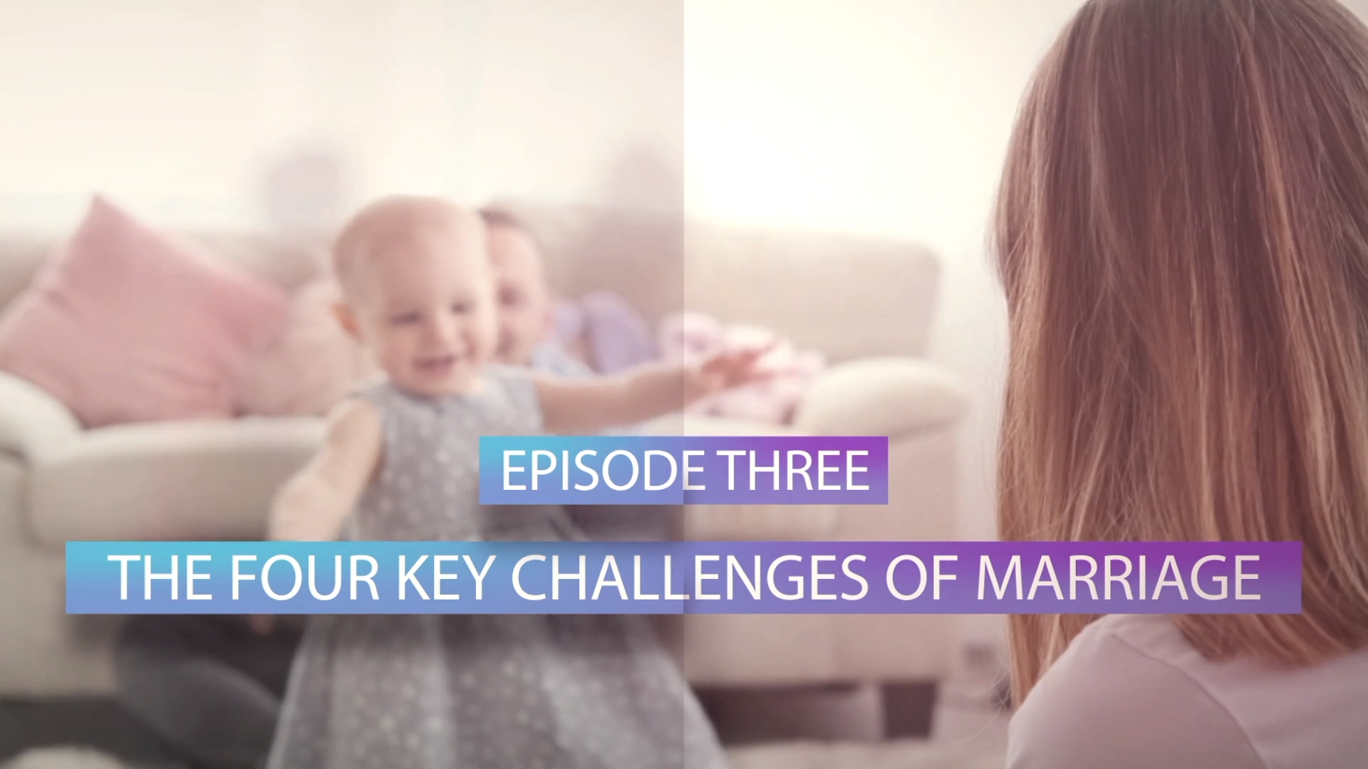 Episode 3 The Four Key Challenges of Marriage